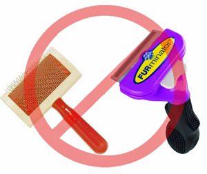 No slicker brushes for furminators