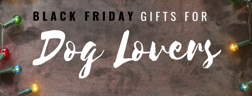 BLACK FRIDAY GIFTS FOR DOG LOVERS