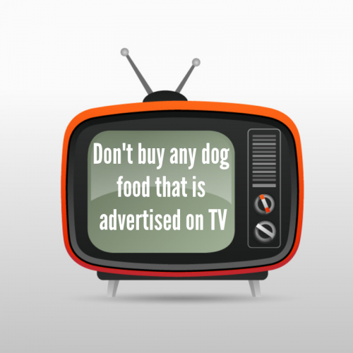 Don't buy any dog food brand that is advertised on TV