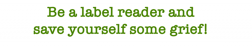 be a label reader and save yourself some grief