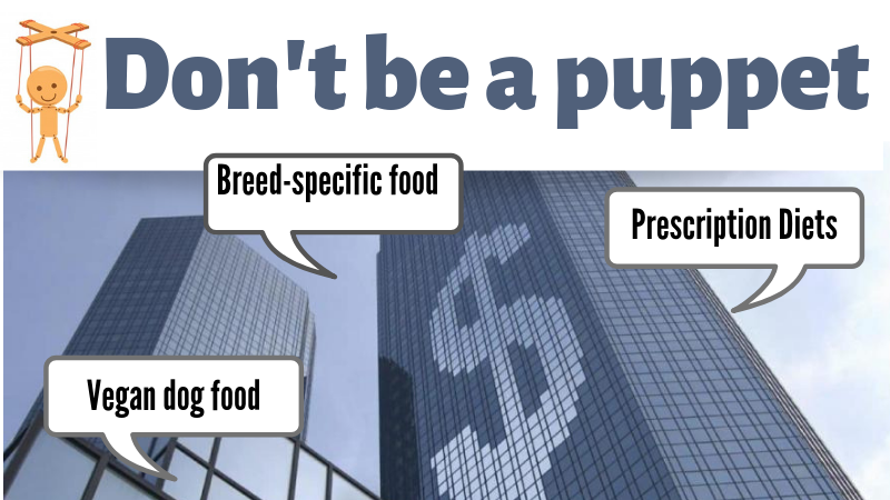don't be a puppet to pet food makers