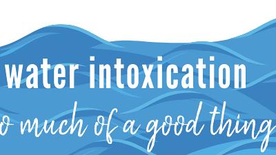 Summer Dangers: water intoxication